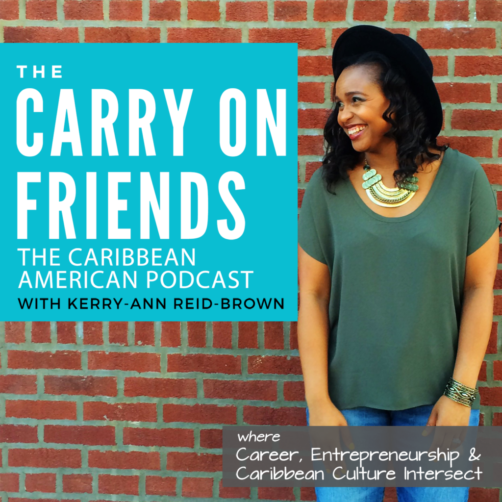 Carry On Friends The Caribbean American Podcast hosted by Kerry-Ann Reid-Brown